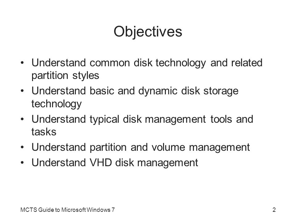 Basic Disk Storage Basic disk –Hard disk initialized to use basic storage technology Basic disk storage –Simple means to logically organize disk space Basic disk can have its space organized into one or more defined areas of storage called partitions –Partition is identified by size and type of data it holds Partition information is stored in the partition table of the MBR MCTS Guide to Microsoft Windows 713