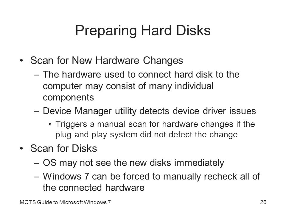 Preparing Hard Disks Scan for New Hardware Changes –The hardware used to connect hard disk to the computer may consist of many individual components –