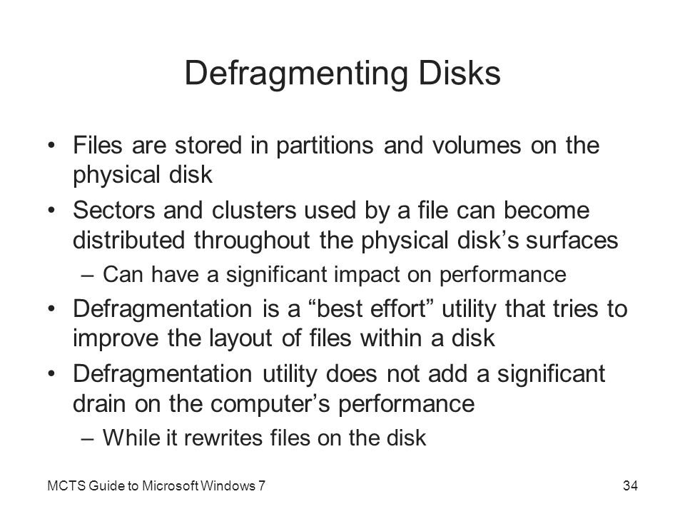 Defragmenting Disks Files are stored in partitions and volumes on the physical disk Sectors and clusters used by a file can become distributed through