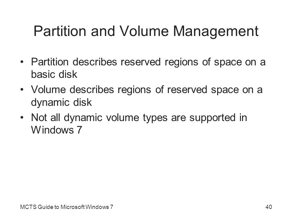 Partition and Volume Management Partition describes reserved regions of space on a basic disk Volume describes regions of reserved space on a dynamic