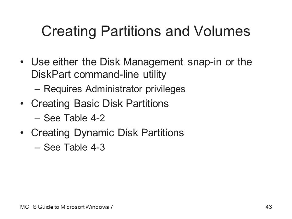 Creating Partitions and Volumes Use either the Disk Management snap-in or the DiskPart command-line utility –Requires Administrator privileges Creatin