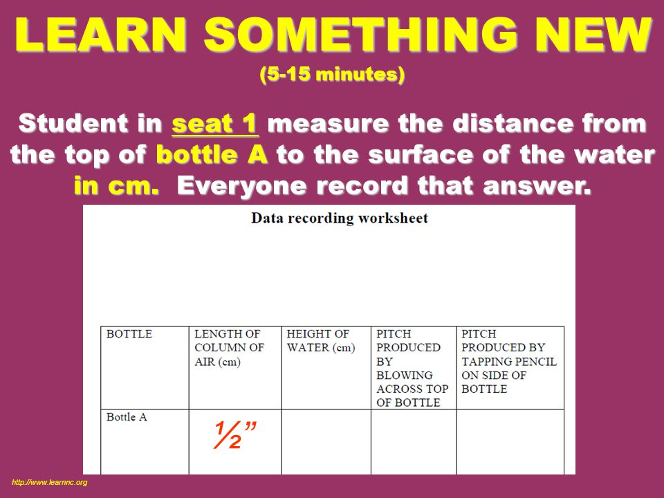 LEARN SOMETHING NEW (5-15 minutes) Student in seat 1 measure the distance from the top of bottle A to the surface of the water in cm.