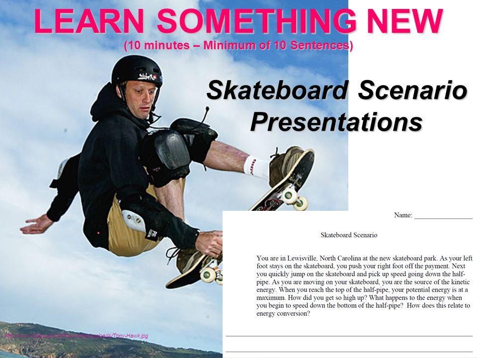 LEARN SOMETHING NEW (10 minutes – Minimum of 10 Sentences) http://www.fullissue.com/wp-content/uploads/Tony-Hawk.jpg Skateboard Scenario Presentations