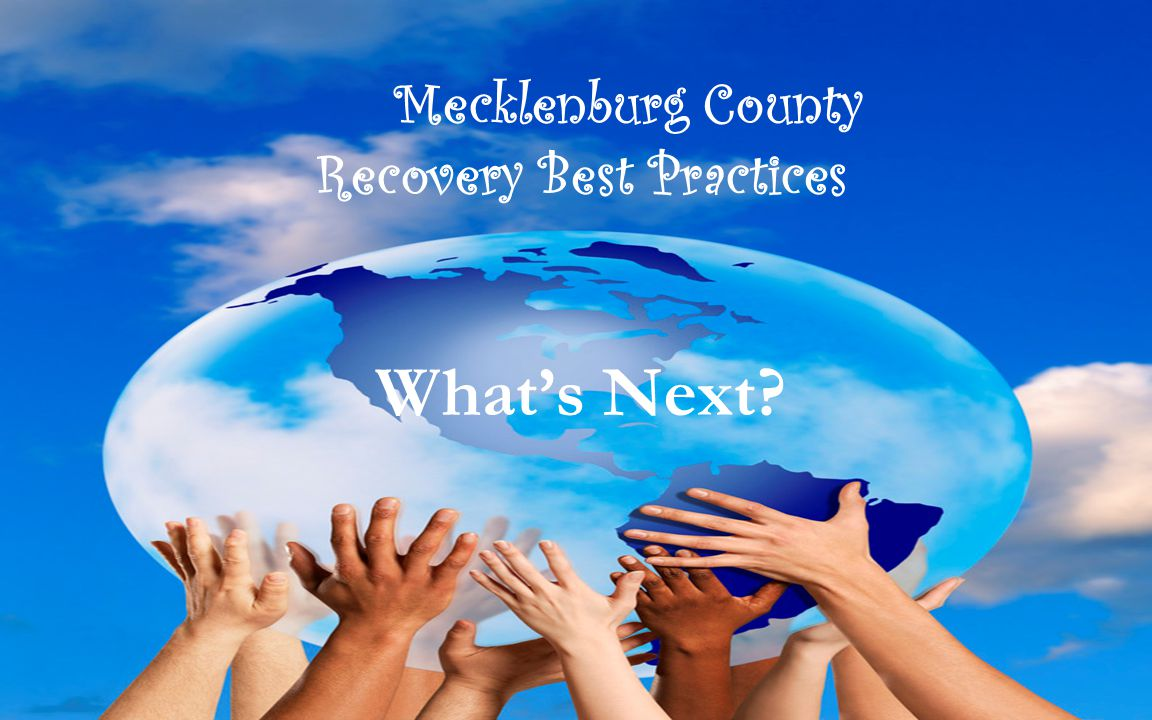 Mecklenburg County Recovery Best Practices What's Next.
