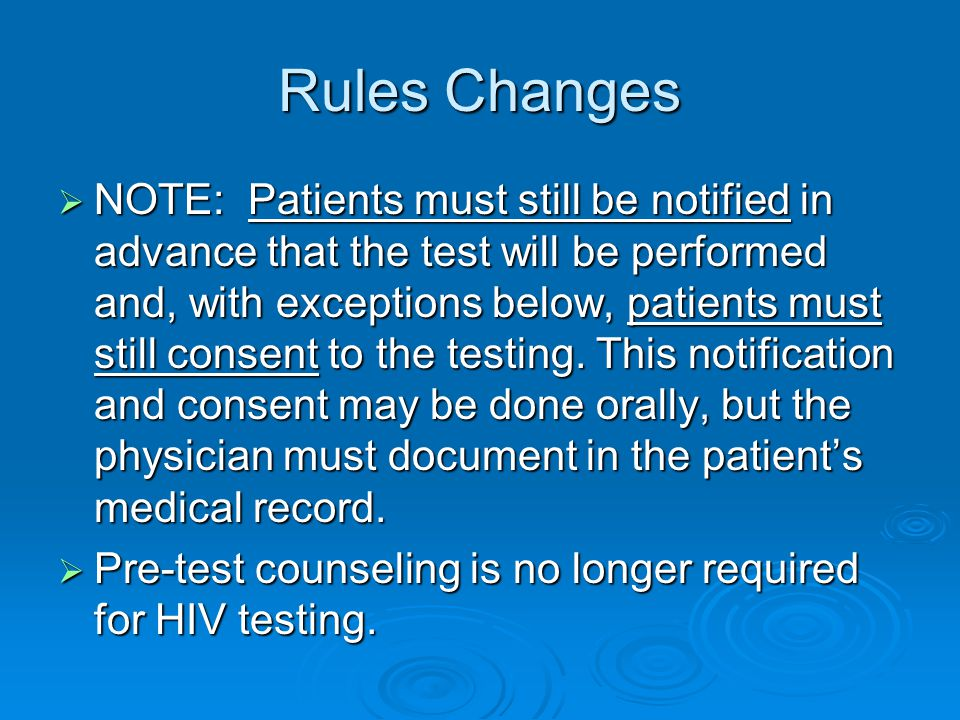 Rules Changes  NOTE: Patients must still be notified in advance that the test will be performed and, with exceptions below, patients must still conse