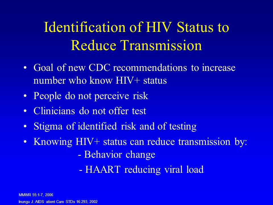 Identification of HIV Status to Reduce Transmission Goal of new CDC recommendations to increase number who know HIV+ status People do not perceive ris