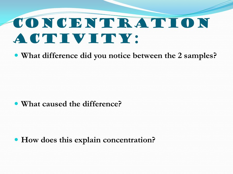 Concentration Activity: What difference did you notice between the 2 samples.