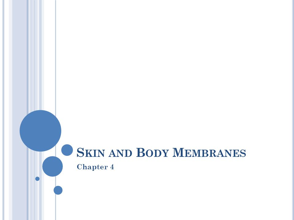 S KIN AND B ODY M EMBRANES Chapter 4
