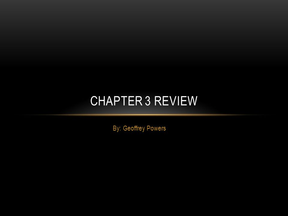 By: Geoffrey Powers CHAPTER 3 REVIEW