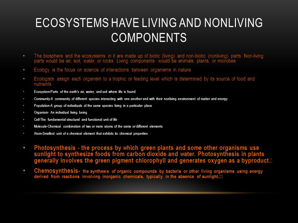 ECOSYSTEMS HAVE LIVING AND NONLIVING COMPONENTS The biosphere and the ecosystems in it are made up of biotic (living) and non-biotic (nonliving) parts
