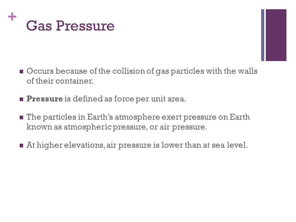+ Pressure Air pressure is measured using a barometer or a manometer.