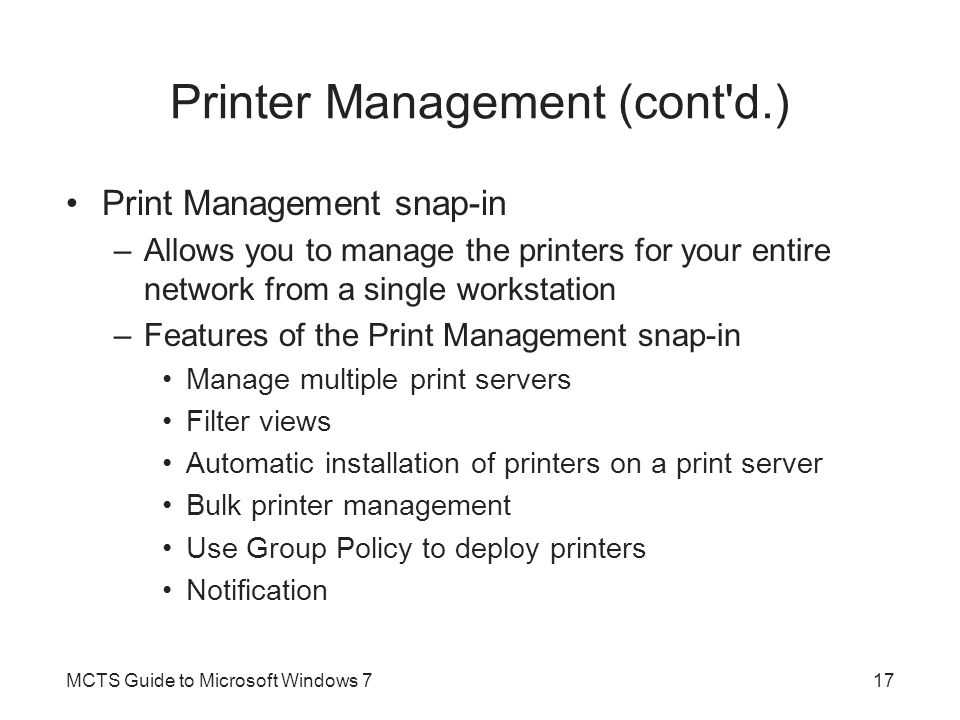 Printer Management (cont'd.) Print Management snap-in –Allows you to manage the printers for your entire network from a single workstation –Features o