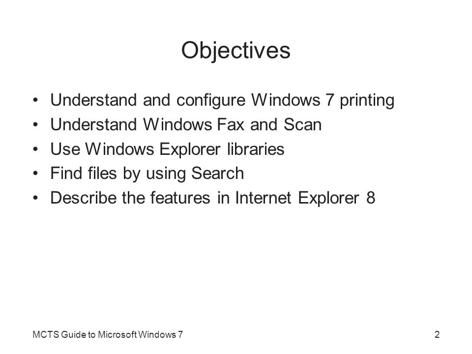Printing The entire printing subsystem for Windows 7 has been redesigned Redesign includes: –XML Paper Specification –The printing process –Print drivers –Printer management MCTS Guide to Microsoft Windows 73