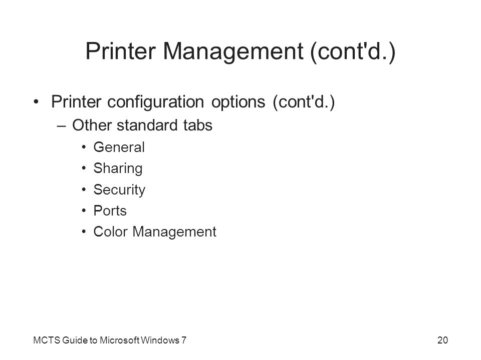Printer Management (cont'd.) Printer configuration options (cont'd.) –Other standard tabs General Sharing Security Ports Color Management MCTS Guide t