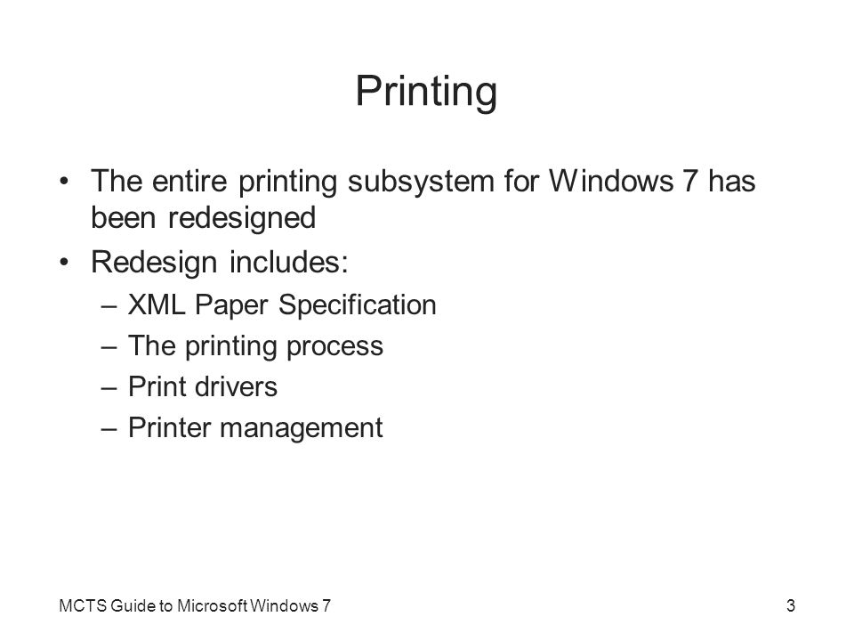 Printing The entire printing subsystem for Windows 7 has been redesigned Redesign includes: –XML Paper Specification –The printing process –Print driv