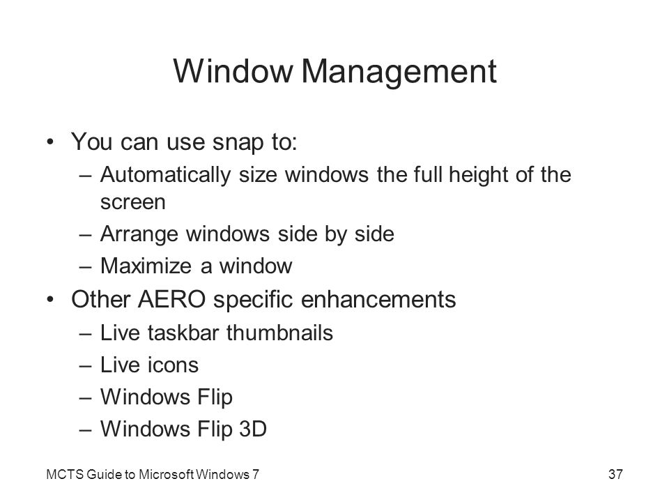 Window Management You can use snap to: –Automatically size windows the full height of the screen –Arrange windows side by side –Maximize a window Othe