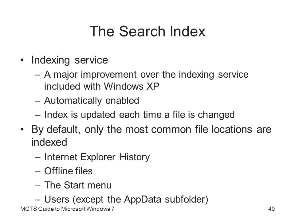 The Search Index Indexing service –A major improvement over the indexing service included with Windows XP –Automatically enabled –Index is updated eac