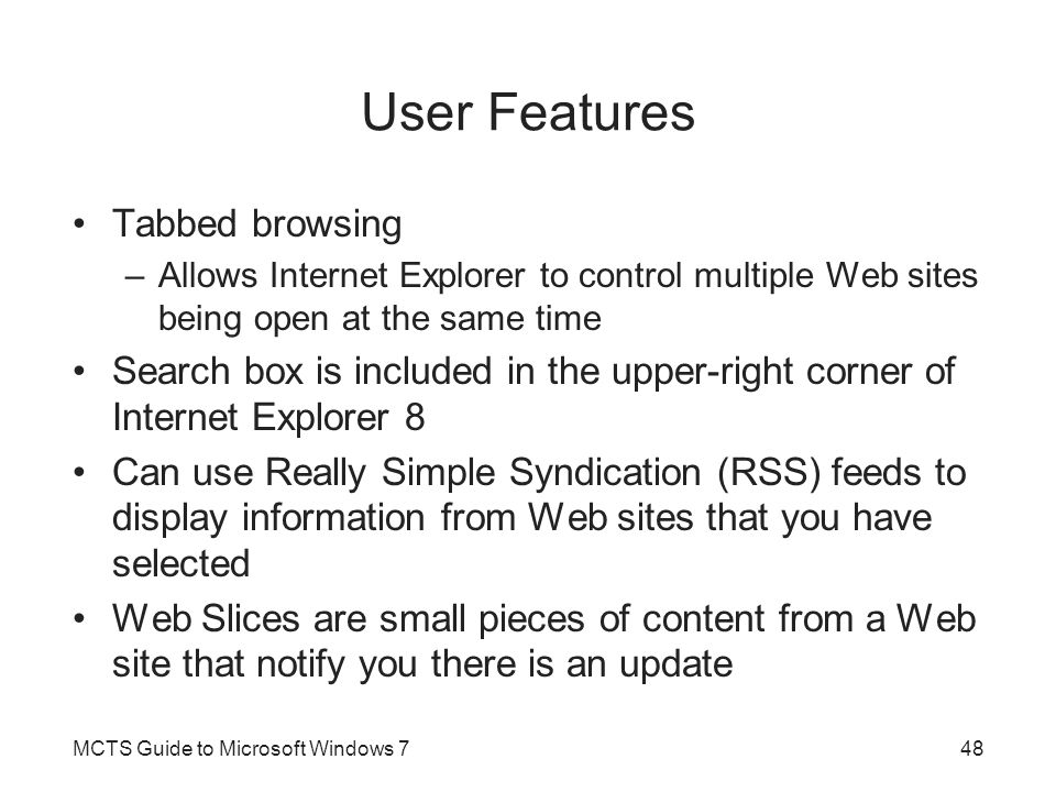 User Features Tabbed browsing –Allows Internet Explorer to control multiple Web sites being open at the same time Search box is included in the upper-