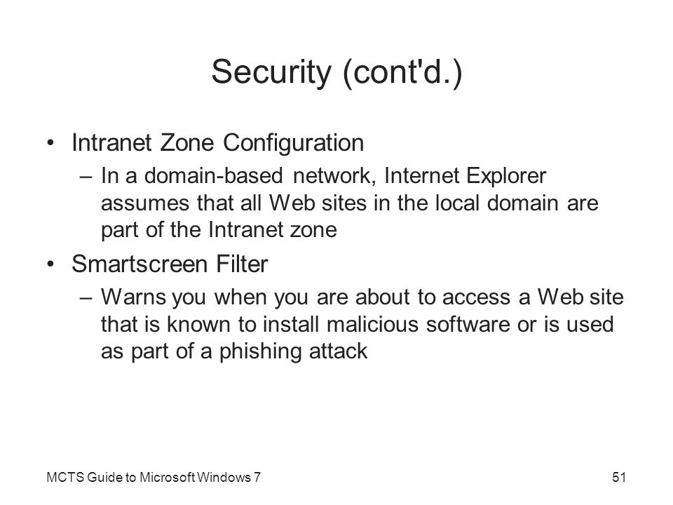 Security (cont'd.) Intranet Zone Configuration –In a domain-based network, Internet Explorer assumes that all Web sites in the local domain are part o