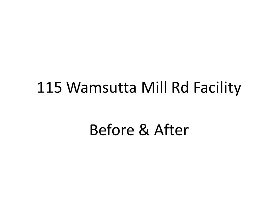 115 Wamsutta Mill Rd Facility Before & After