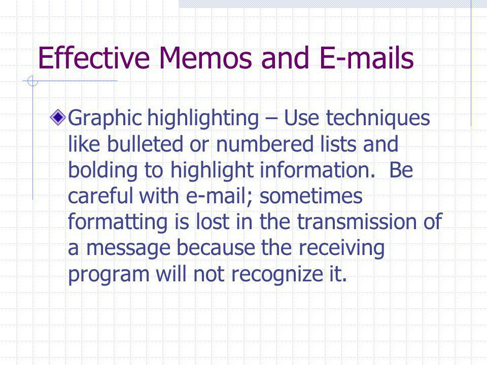 Effective Memos and E-mails Graphic highlighting – Use techniques like bulleted or numbered lists and bolding to highlight information. Be careful wit