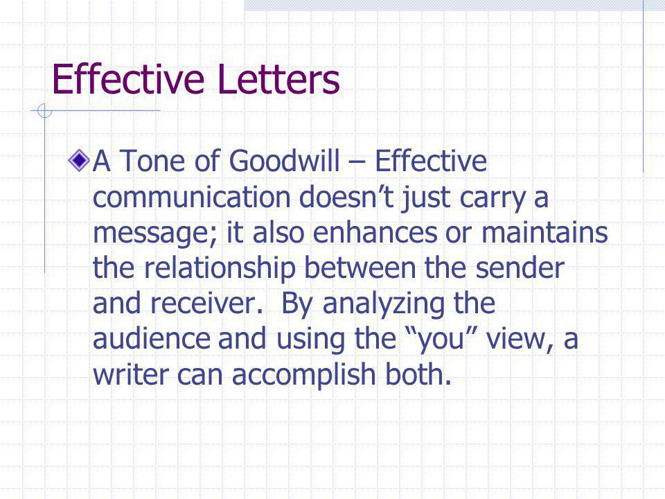 Effective Letters A Tone of Goodwill – Effective communication doesn't just carry a message; it also enhances or maintains the relationship between th