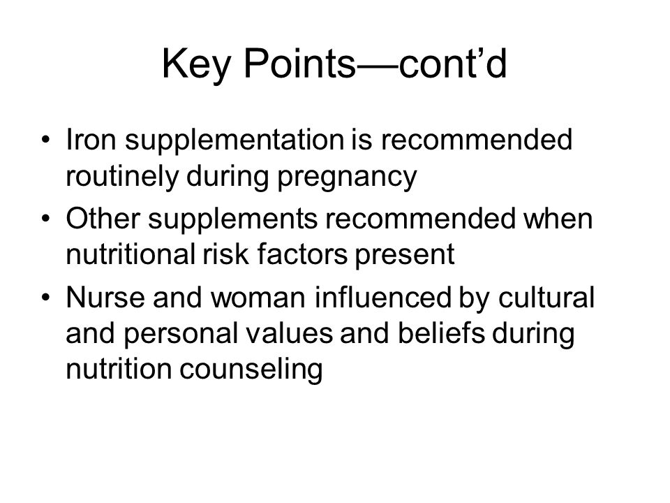 Key Points—cont'd Iron supplementation is recommended routinely during pregnancy Other supplements recommended when nutritional risk factors present N