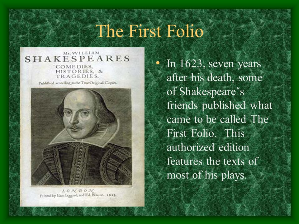 The First Folio In 1623, seven years after his death, some of Shakespeare's friends published what came to be called The First Folio. This authorized