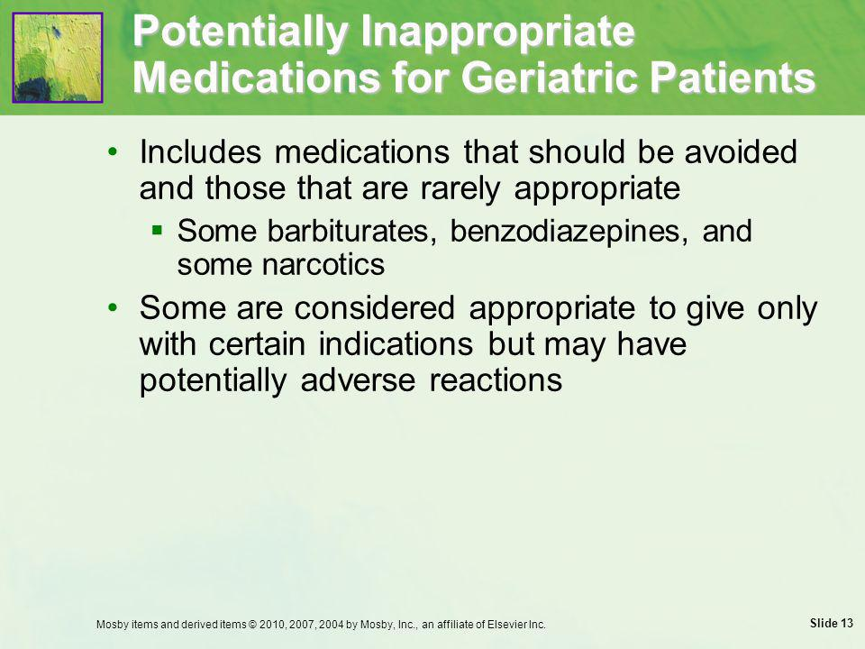 Slide 13 Potentially Inappropriate Medications for Geriatric Patients Includes medications that should be avoided and those that are rarely appropriat