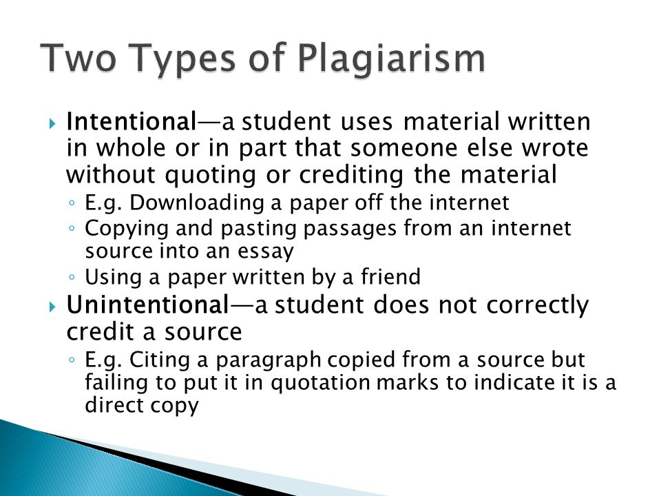  Intentional—a student uses material written in whole or in part that someone else wrote without quoting or crediting the material ◦ E.g.
