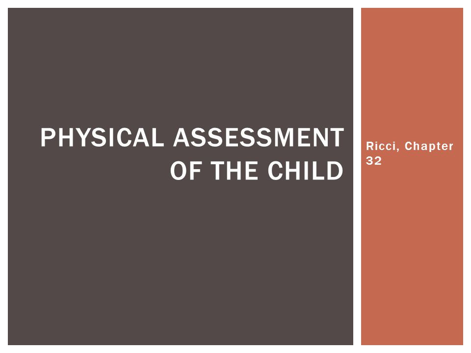 Ricci, Chapter 32 PHYSICAL ASSESSMENT OF THE CHILD