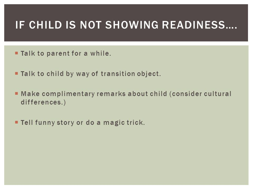  Assess what the reason is . Try to involve the parent and child.