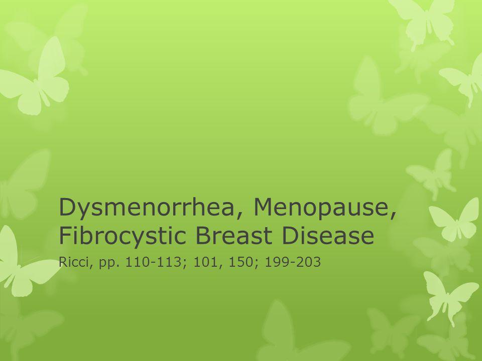 Dysmenorrhea, Menopause, Fibrocystic Breast Disease Ricci, pp. 110-113; 101, 150; 199-203