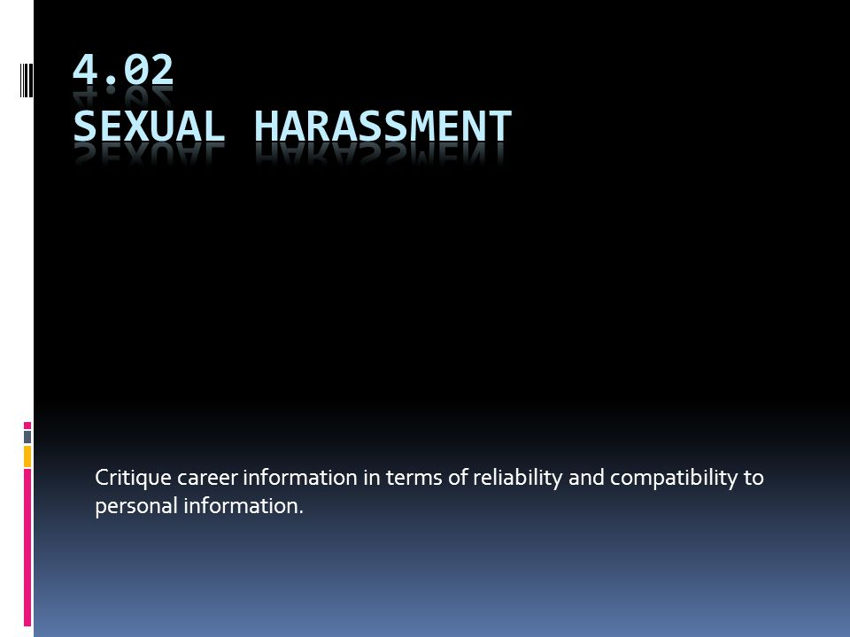 Sexual Harassment  What is it?  Any unwelcome behavior of a sexual nature