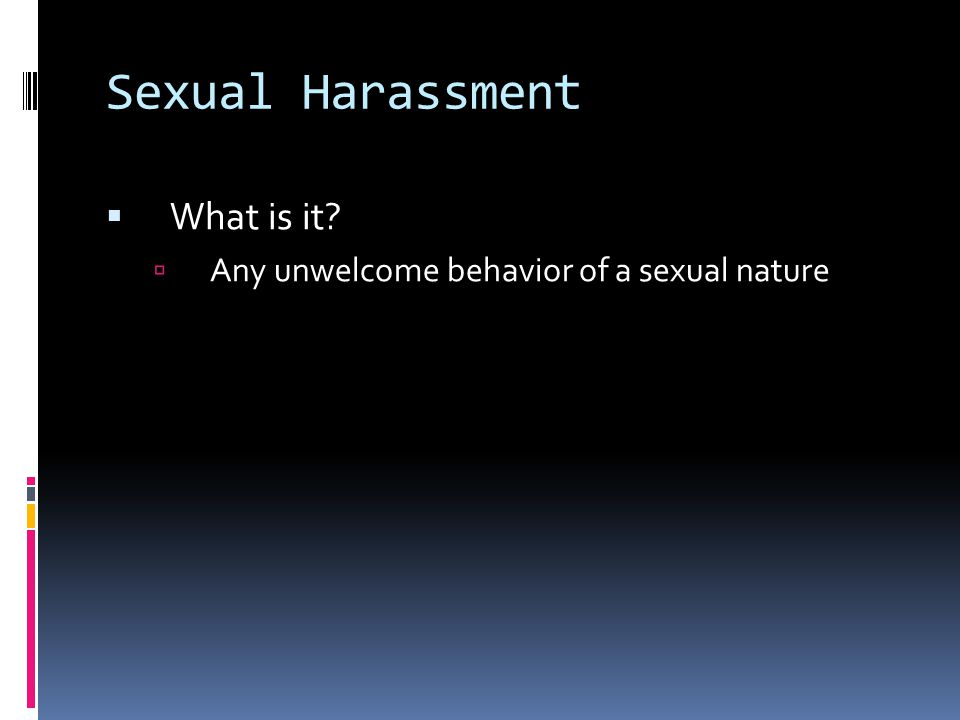 Types of Harassment  What are the types of sexual harassment.