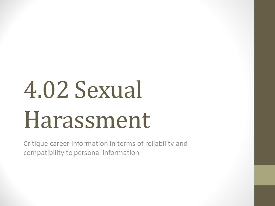 4.02 Sexual Harassment Critique career information in terms of reliability and compatibility to personal information