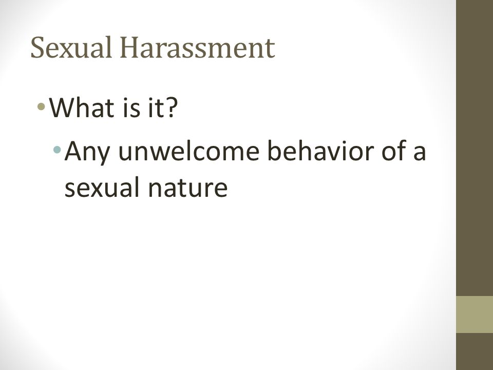 Sexual Harassment What is it Any unwelcome behavior of a sexual nature