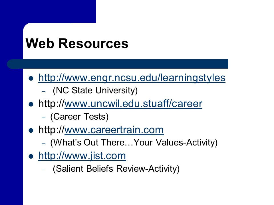 Web Resources http://www.engr.ncsu.edu/learningstyles – (NC State University) http://www.uncwil.edu.stuaff/careerwww.uncwil.edu.stuaff/career – (Caree