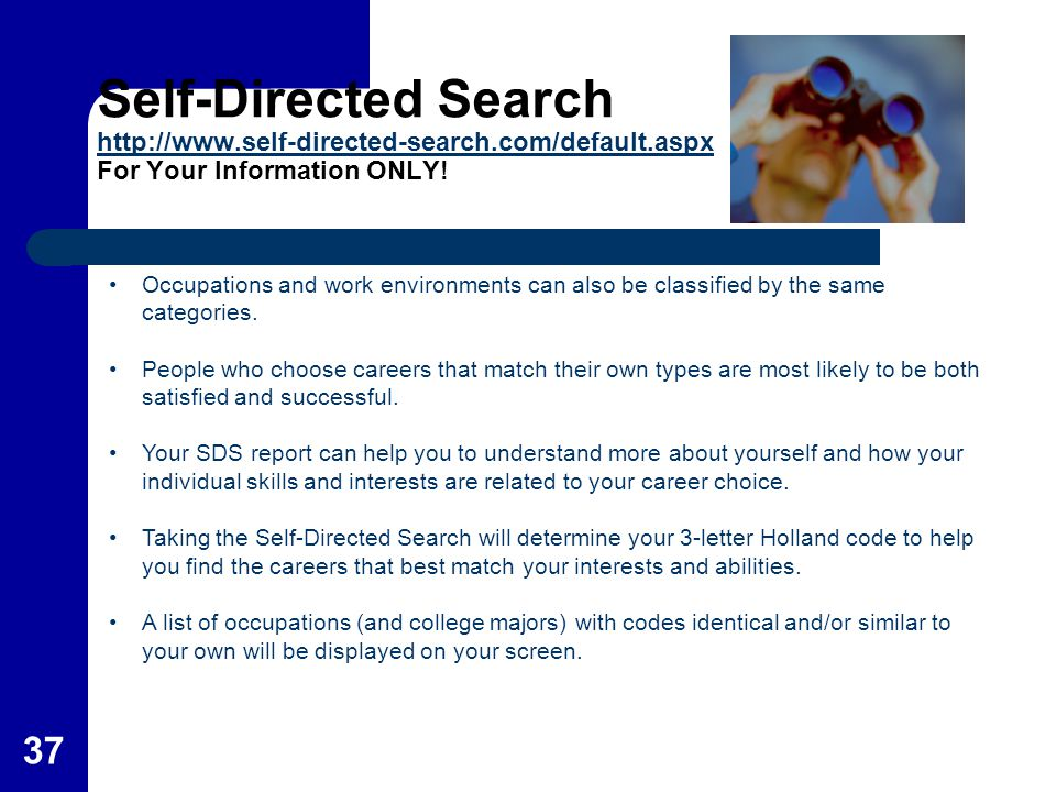 37 Self-Directed Search http://www.self-directed-search.com/default.aspx For Your Information ONLY! http://www.self-directed-search.com/default.aspx O