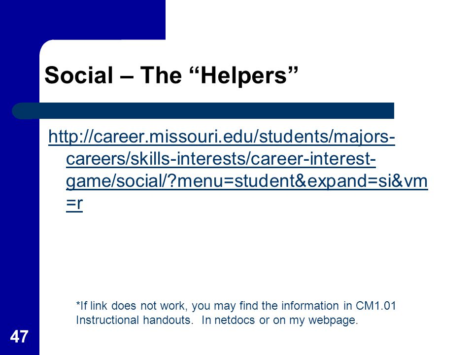 "47 Social – The ""Helpers"" http://career.missouri.edu/students/majors- careers/skills-interests/career-interest- game/social/?menu=student&expand=si&vm"