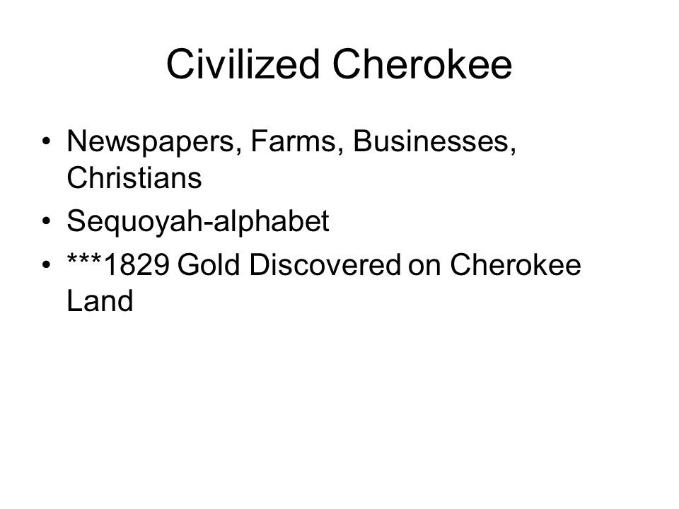Civilized Cherokee Newspapers, Farms, Businesses, Christians Sequoyah-alphabet ***1829 Gold Discovered on Cherokee Land