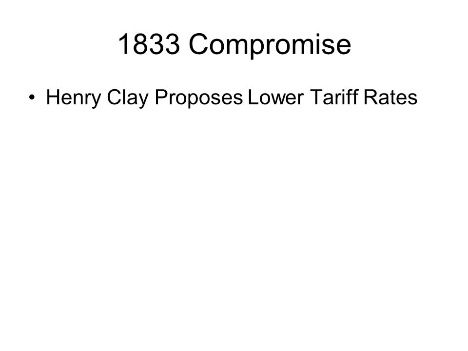 1833 Compromise Henry Clay Proposes Lower Tariff Rates