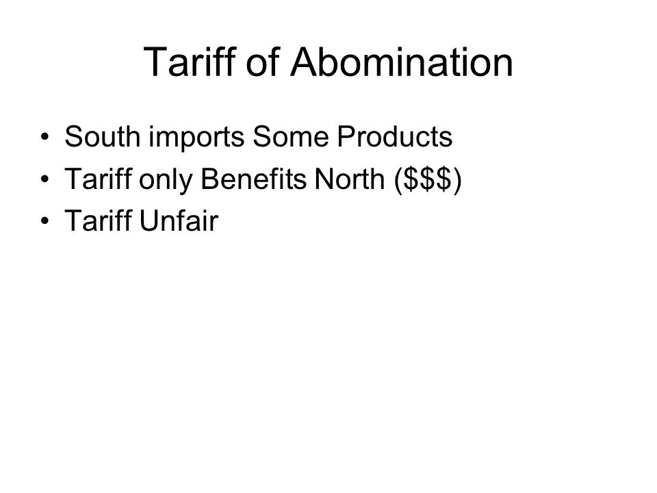 Tariff of Abomination South imports Some Products Tariff only Benefits North ($$$) Tariff Unfair