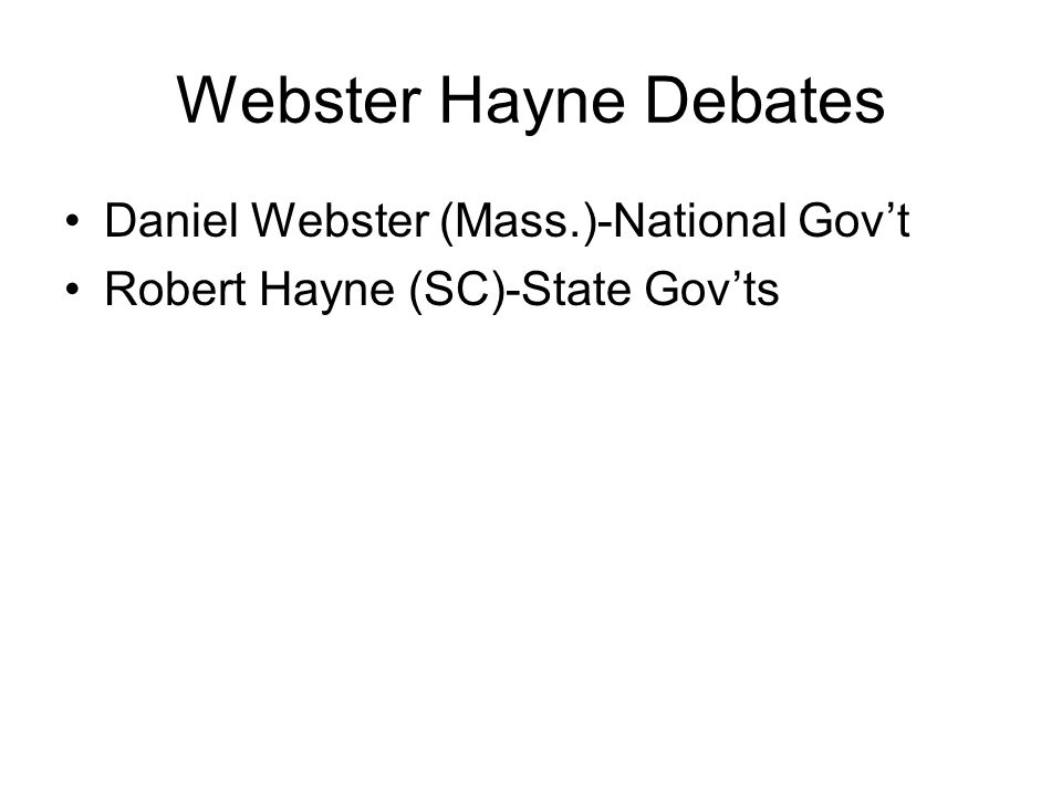 Webster Hayne Debates Daniel Webster (Mass.)-National Gov't Robert Hayne (SC)-State Gov'ts