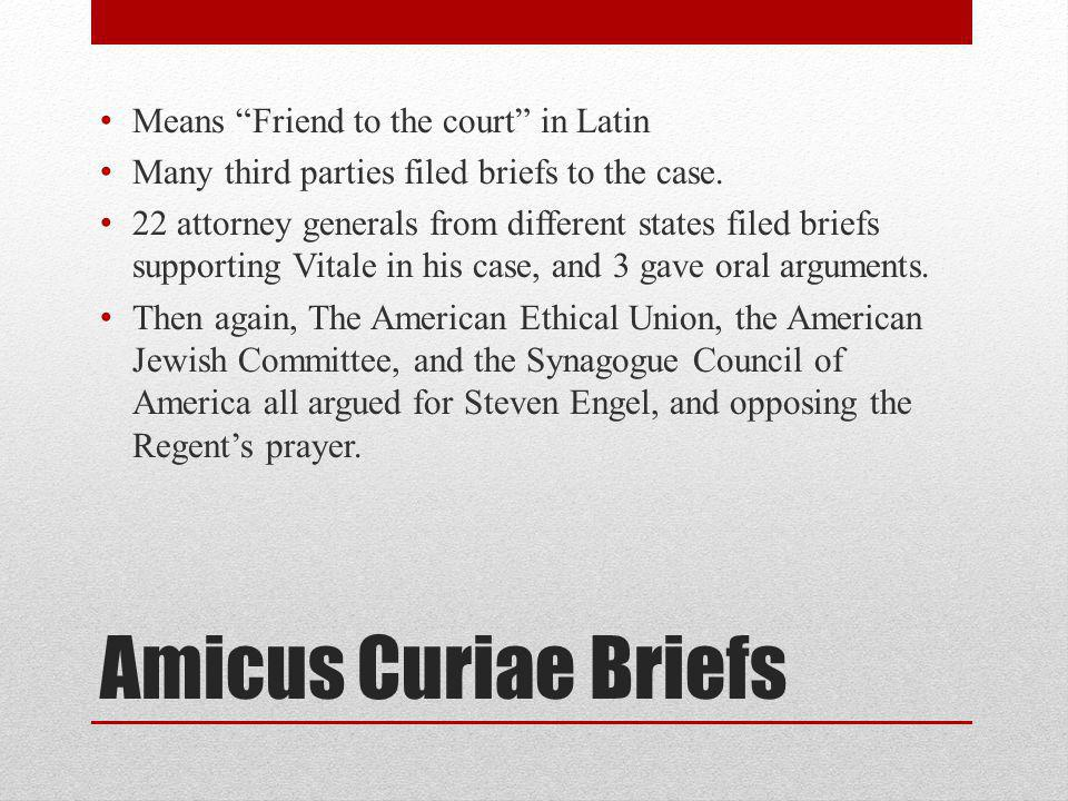 Amicus Curiae Briefs Means Friend to the court in Latin Many third parties filed briefs to the case.