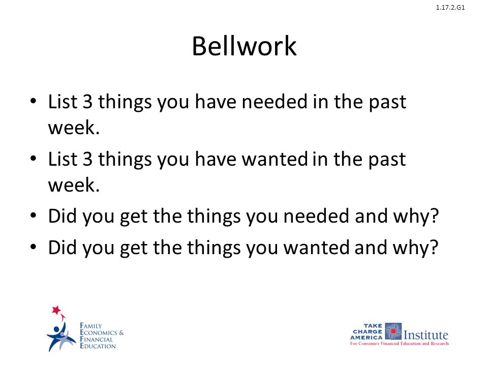 1.17.2.G1 Bellwork List 3 things you have needed in the past week.