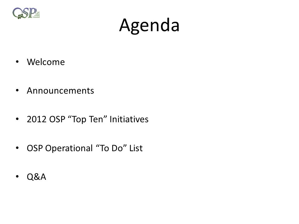 "Agenda Welcome Announcements 2012 OSP ""Top Ten"" Initiatives OSP Operational ""To Do"" List Q&A"
