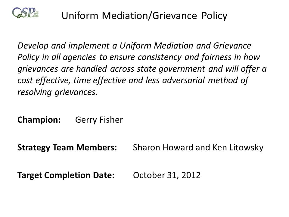 Uniform Mediation/Grievance Policy Develop and implement a Uniform Mediation and Grievance Policy in all agencies to ensure consistency and fairness i