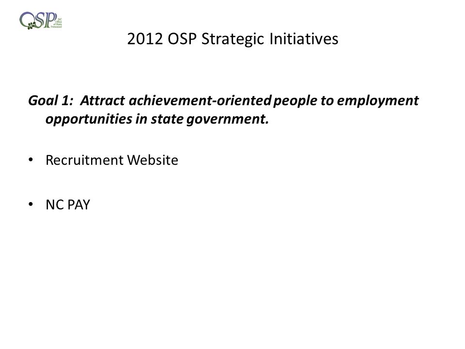 2012 OSP Strategic Initiatives Goal 1: Attract achievement-oriented people to employment opportunities in state government.