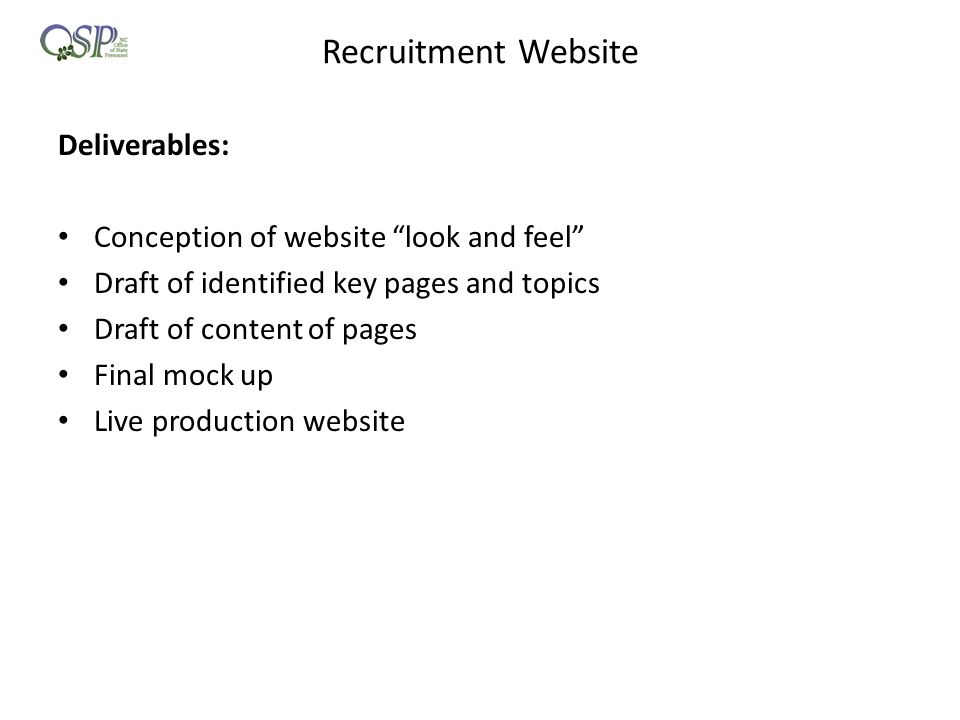 Recruitment Website Deliverables: Conception of website look and feel Draft of identified key pages and topics Draft of content of pages Final mock up Live production website